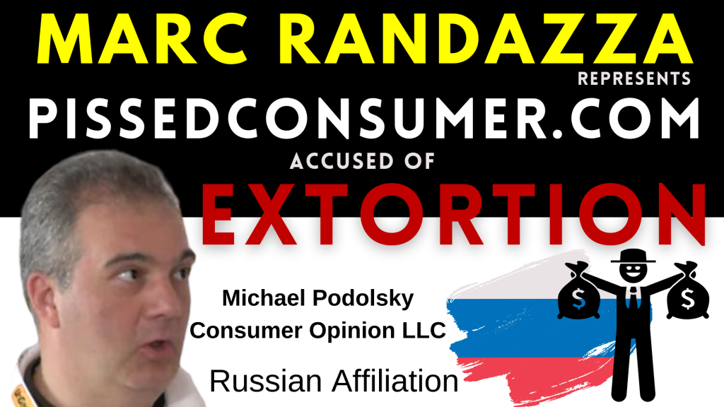 Marc-Randazza-represents-PISSEDCONSUMER-accused-of-EXTORTION-of-small-businesses-by-Michael-Podolsky-from-consumer-Opinion-